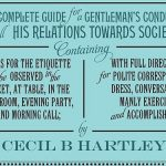 """""""... A Complete Guide To A Gentleman's Conduct And All His Relations Towards Society"""""""